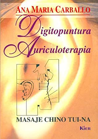 Digitopuntura - Auriculoterapia/ Digipoint Therapy -auriculotheraphy: Masaje Chino Tui-na / Chinese Massage Tui-na (Medicina)