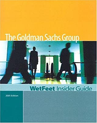 The Goldman Sachs Group, Edition: Wetfeet Insider Guide