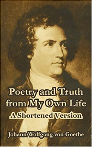 Poetry and Truth from My Own Life: A Shortened Version