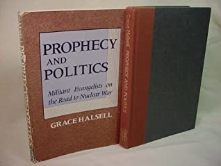 Prophecy and Politics: Militant Evangelists on the Road to Nuclear War