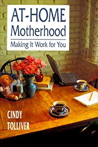 At-Home Motherhood: Making It Work for You