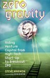 Zero Gravity: Riding Venture Capital from High- Tech Start-Up to Breakout IPO