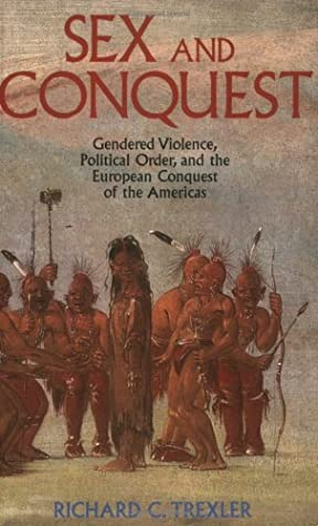 Sex and Conquest: Gendered Violence, Poltical Order and the European Conquest of the Americas