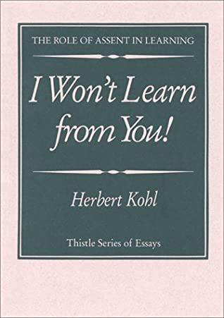 I Won't Learn from You! by Herbert R. Kohl