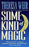 Some Kind of Magic by Theresa Weir