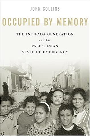 Occupied by Memory: The Intifada Generation and the Palestinian State of Emergency