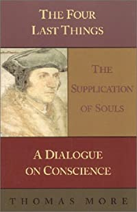 The Four Last Things: The Supplication of Souls; A Dialogue on Conscience