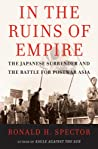 In The Ruins Of Empire: The Japanese Surrender And The Battle For Postwar Asia