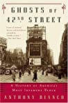 Ghosts of 42nd Street: A History of America's Most Infamous Block