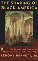 The Shaping of Black America: The Struggles and Triumphs of African-Americans, 1619-1990s
