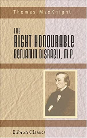 The Right Honourable Benjamin Disraeli, M.P: A Literary And Political Biography. Addressed To The New Generation