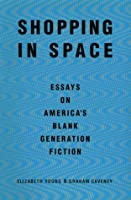 Shopping in Space: Essays on America's Blank Generation Fiction