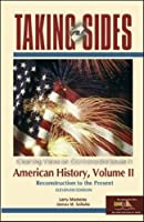 Taking Sides American History: Clashing Views on Controversial Issues in American History, Reconstruction to the Present
