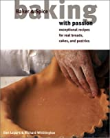 Baking With Passion: Exceptional Recipes for Real Breads, Cakes, and Pastries