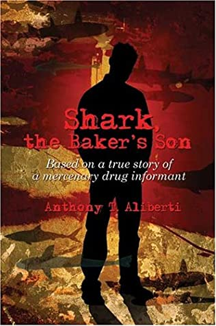 Shark, the Baker's Son: Based on a True Story of a Mercenary Drug Informant