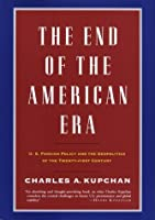 The End of the American Era: U.S. Foreign Policy and the Geopolitics of the Twenty-first Century