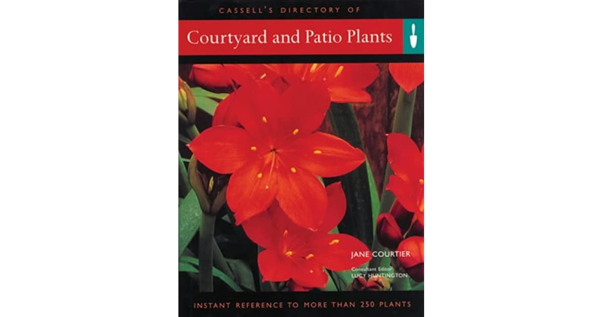 Courtyard And Patio Plants Instant Reference To More Than 250 By Jane Courtier