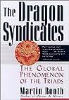The Dragon Syndicates: The Global Phenomenon of the Triads
