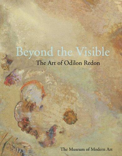 Beyond the Visible: The Art of Odilon Redon Jodi Hauptman