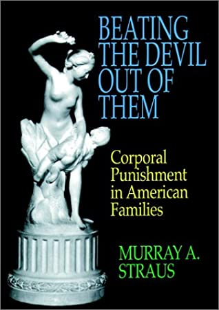 Beating the Devil Out of Them: Corporal Punishment in American Families