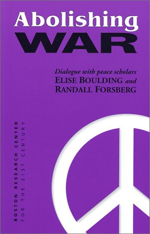 Abolishing War: Dialogue with Peace Scholars Elise Boulding and Randall Forsberg
