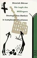 Die Logik des Mißlingens: Strategisches Denken in komplexen Situationen