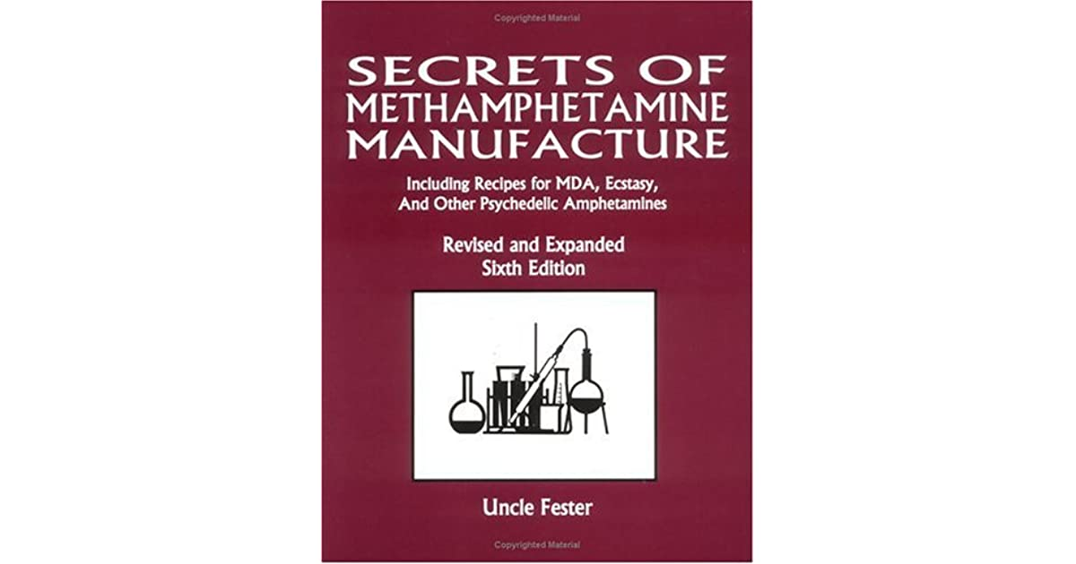 Secrets of Methamphetamine Manufacture: Including Recipes for MDA, Ecstasy, and Other ...