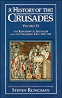 A History of the Crusades: Volume 2, the Kingdom of Jerusalem