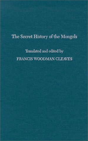 The Secret History of the Mongols by Francis Woodman Cleaves
