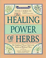 The Healing Power of Herbs: The Enlightened Person's Guide to the Wonders of Medicinal Plants (Healing Power)