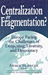 Centralization or Fragmentation?: Europe Facing the Challenges of Deepening, Diversity, and Democracy