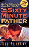 The Sixty Minute Father: How Time Well Spent Can Change Your Child's Life