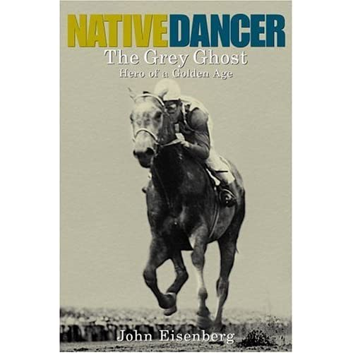 Native Dancer: The Grey Ghost: Hero of a Golden Age by John