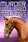 Murder Well Bred (She Rides, He Doesn't Mystery, #3)