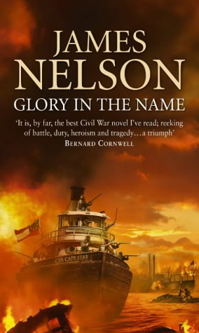 Glory in the Name: A Novel of the Confederate Navy by James