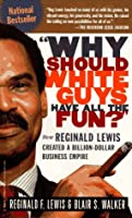 """""""Why Should White Guys Have All the Fun"""": How Reginald Lewis Created a Billion-Dollar Business Empire"""
