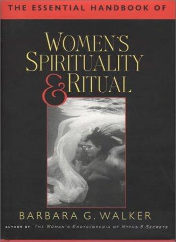 The Essential Handbook of Women's Spirituality Barbara G. Walker