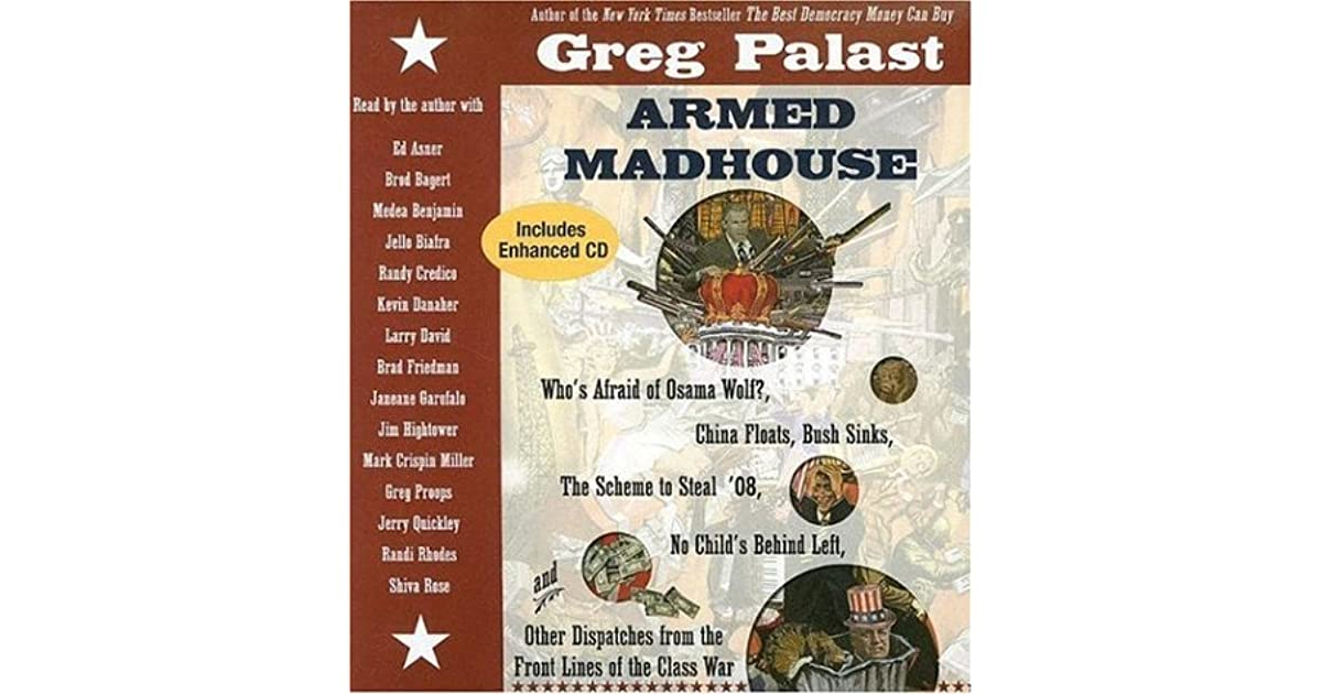 greg palast thesis in armed madhouse Here's a little vindication for the artificial scarcity thesis today on democracy now, investigative journalist greg palast discussed his new book armed madness.