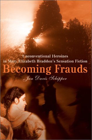 Becoming Frauds: Unconventional Heroines in Mary Elizabeth Braddon