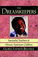 The Dreamkeepers Teachers Afro Amer Children (The Jossey-Bass Education Series)