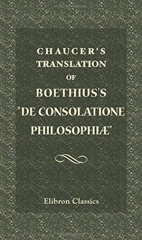 Chaucer's Translation of Boethius's De Consolatione Philosophiæ by Boethius