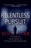 Relentless Pursuit: A True Story of Family, Murder, and the Prosecutor Who Wouldn't Quit