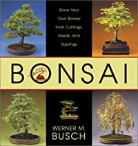 Bonsai: Grow Your Own Bonsai from Cuttings, Seeds, and Saplings