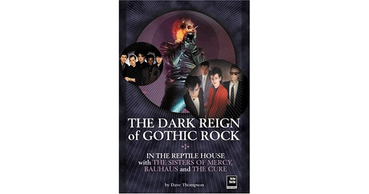 The Dark Reign of Gothic Rock: In The Reptile House with The Sisters