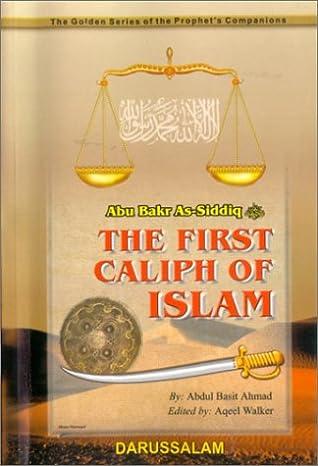 Abu Bakr As-Siddiq (R): The First Caliph of Islam by Abdul