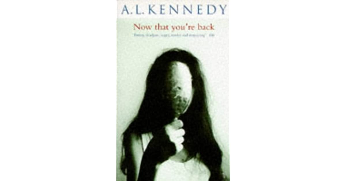 Now That Youre Back By Al Kennedy