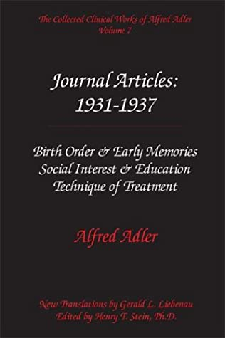 The Collected Clinical Works of Alfred Adler, Vol 7-Journal Articles 1931-37: Birth Order & Early Memories, Social Interest & Education, Technique of Treatment