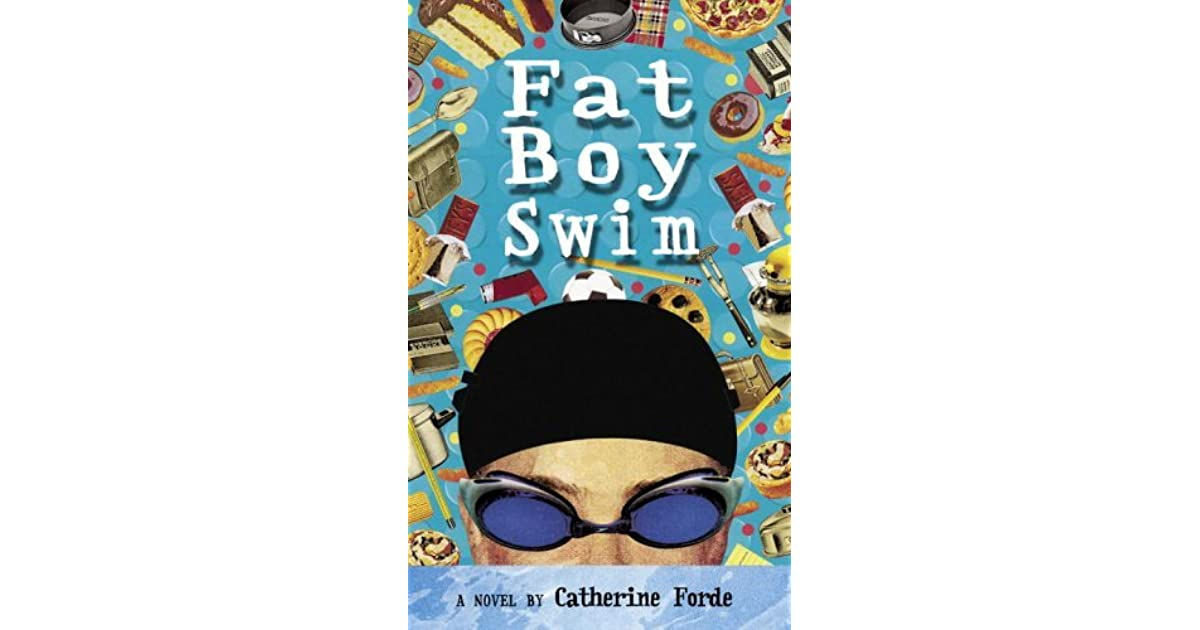 fat boy swim From award-winning author, catherine forde, comes fat boy swim, a story that will make you realise that anything is possible jimmy kelly is fat lardy ginormous.