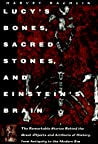 Lucy's Bones, Sacred Stones & Einstein's Brain : The Remarkable Stories Behind the Great Objects and Artifacts of History from Antiquity to The Modern Era