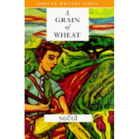 grain wheat ngugi wa thiong o 1 By ngugi wa thiong'o, chinua achebe series penguin african writers series #2 set in the wake of the mau mau rebellion and on the cusp of kenya's independence from britain, a grain of wheat follows a group of villagers whose lives have been transformed by the 1952-1960 emergency.